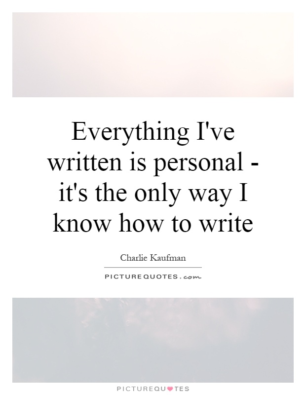 Everything I've written is personal - it's the only way I know how to write Picture Quote #1