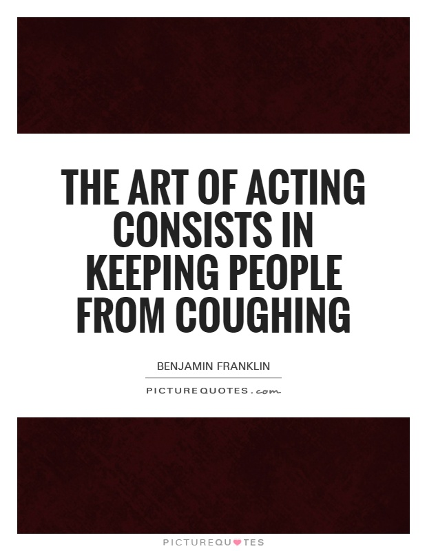 The art of acting consists in keeping people from coughing Picture Quote #1