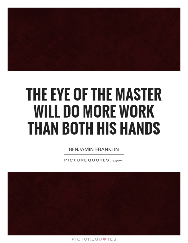The eye of the master will do more work than both his hands Picture Quote #1