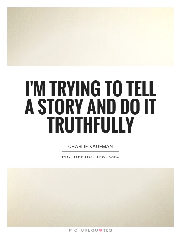 I'm trying to tell a story and do it truthfully Picture Quote #1