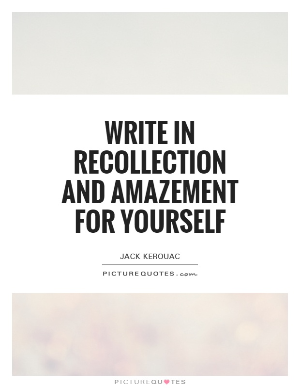 Write in recollection and amazement for yourself Picture Quote #1