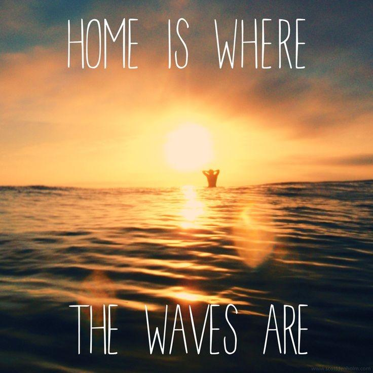 Home is where the waves are Picture Quote #1