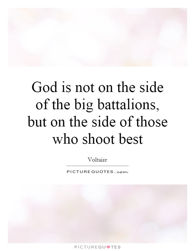God is not on the side of the big battalions, but on the side of those who shoot best Picture Quote #1