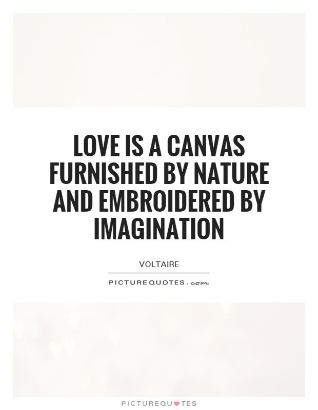 Love is a canvas furnished by nature and embroidered by imagination Picture Quote #1