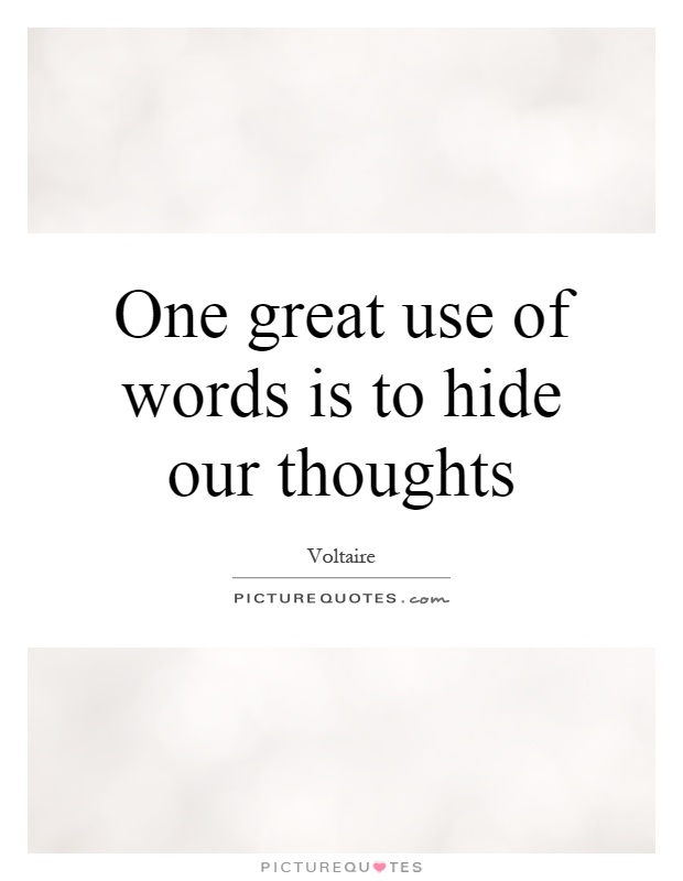 One great use of words is to hide our thoughts Picture Quote #1