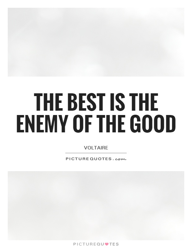 The best is the enemy of the good Picture Quote #1