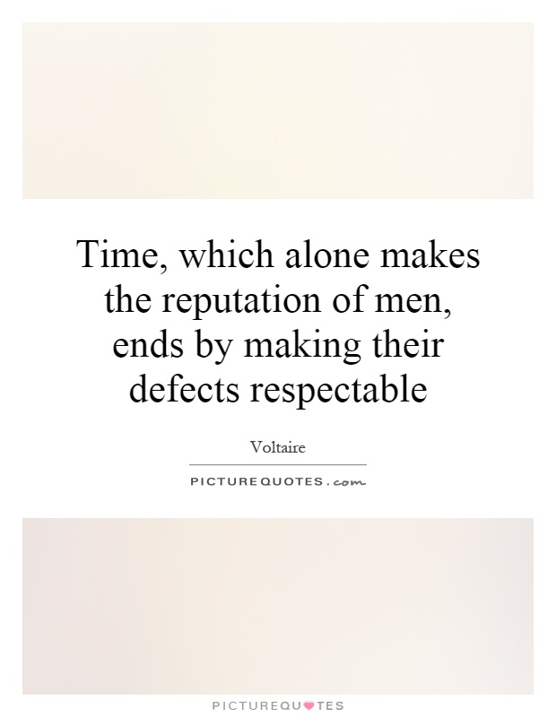 Time, which alone makes the reputation of men, ends by making their defects respectable Picture Quote #1