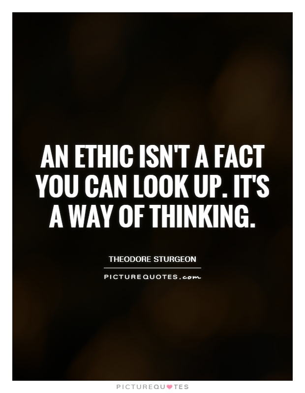 An ethic isn't a fact you can look up. It's a way of thinking Picture Quote #1