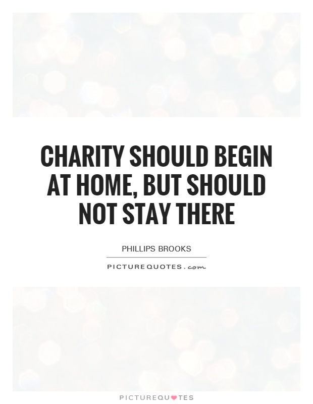 Charity should begin at home, but should not stay there Picture Quote #1