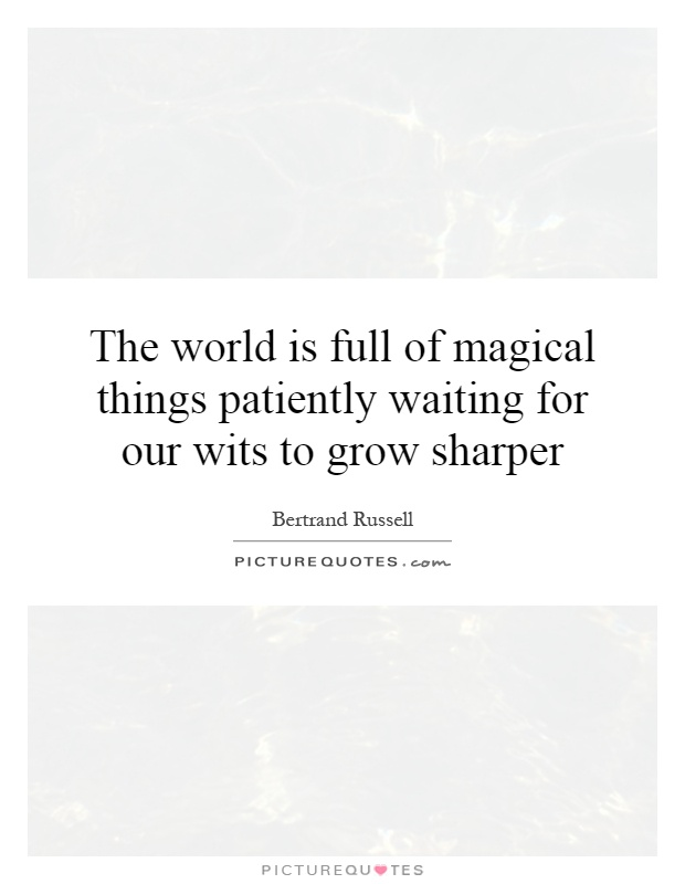 The world is full of magical things patiently waiting for our wits to grow sharper Picture Quote #1