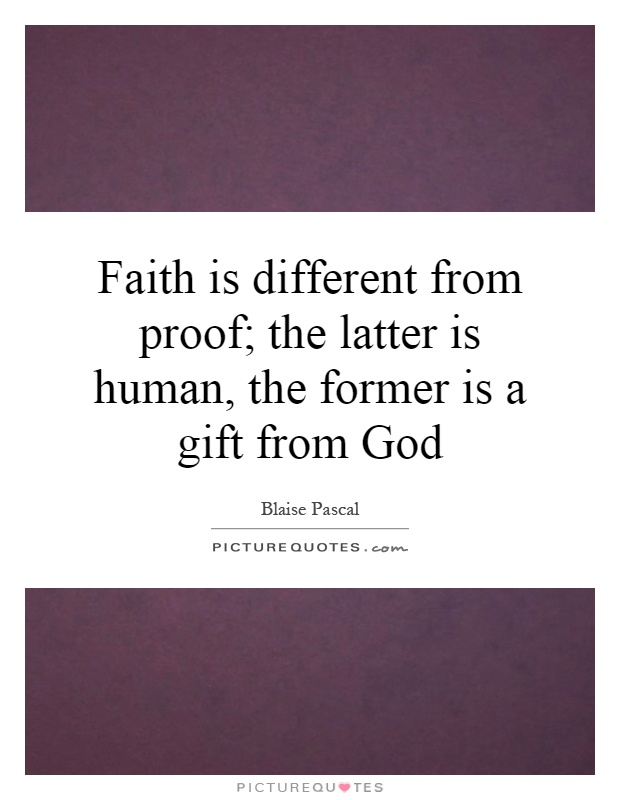 Faith is different from proof; the latter is human, the former is a gift from God Picture Quote #1