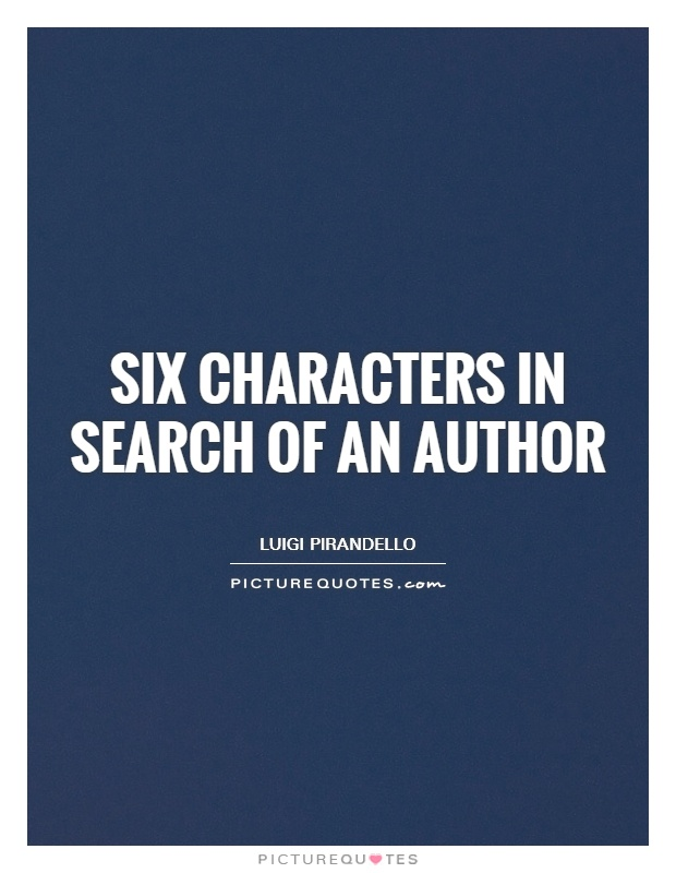 an analysis of six characters in search of an author by luigi pirandello 2011-6-20  reality the hierarchy a deconstructive analysis of pirandello's six characters in search of an author literary criticism team 2: jamie & penny.