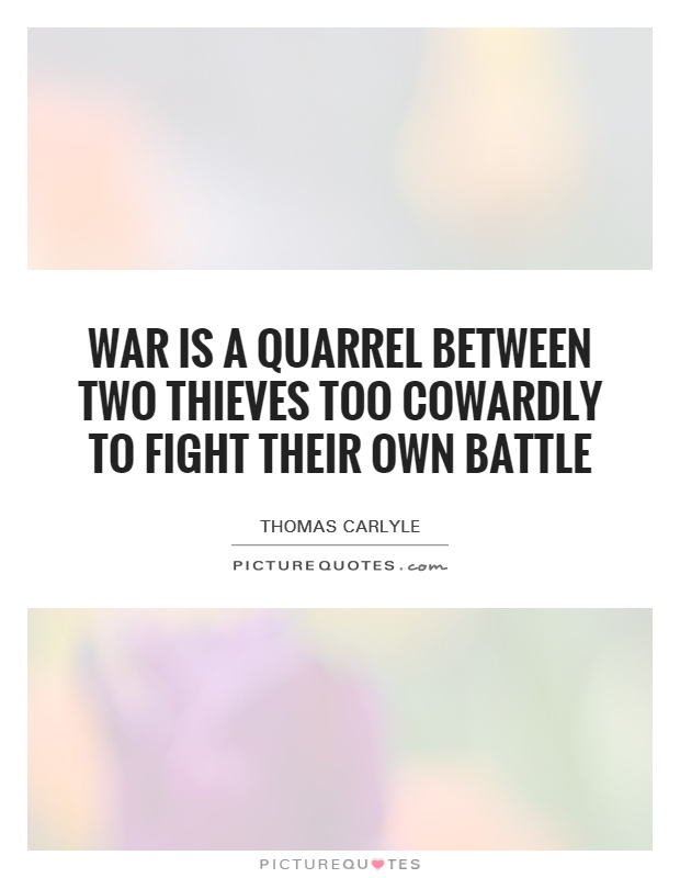 War is a quarrel between two thieves too cowardly to fight their own battle Picture Quote #1