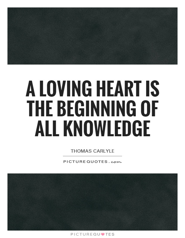 A loving heart is the beginning of all knowledge Picture Quote #1