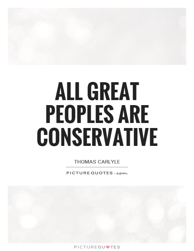 All great peoples are conservative Picture Quote #1