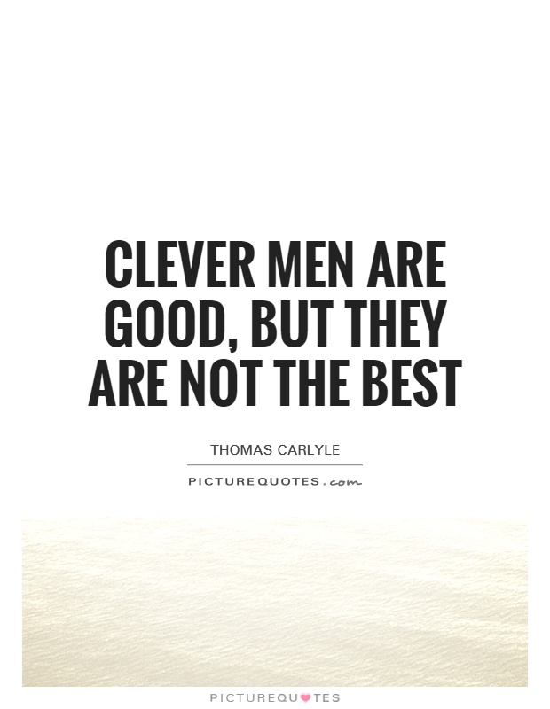 Clever men are good, but they are not the best Picture Quote #1