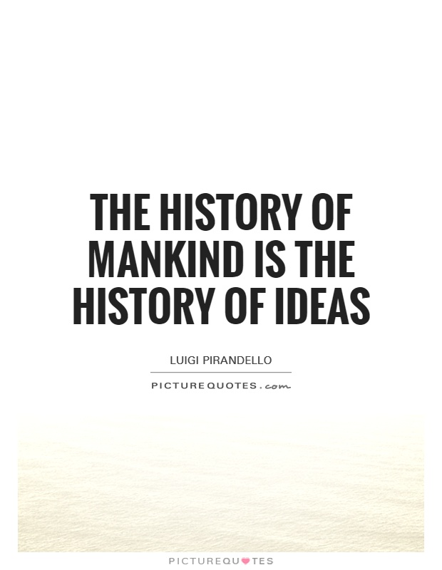 The history of mankind is the history of ideas Picture Quote #1