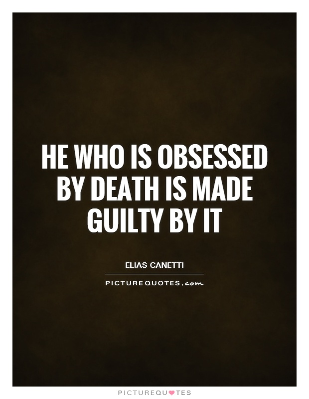 He who is obsessed by death is made guilty by it Picture Quote #1