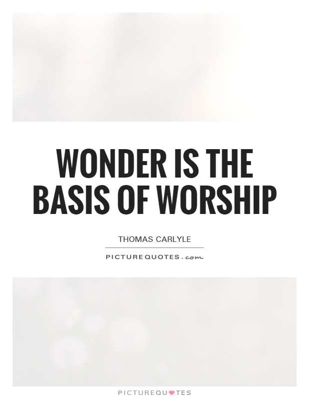 Wonder is the basis of worship Picture Quote #1