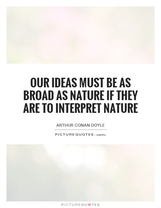 Our ideas must be as broad as Nature if they are to interpret Nature Picture Quote #1