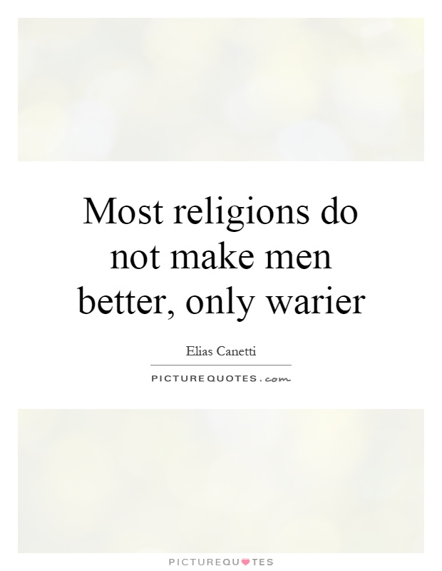 Most religions do not make men better, only warier Picture Quote #1