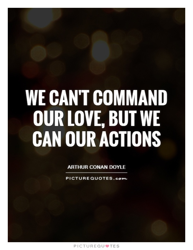 We can't command our love, but we can our actions Picture Quote #1