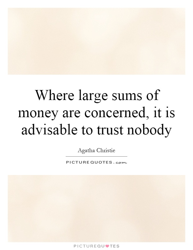 Where large sums of money are concerned, it is advisable to trust nobody Picture Quote #1