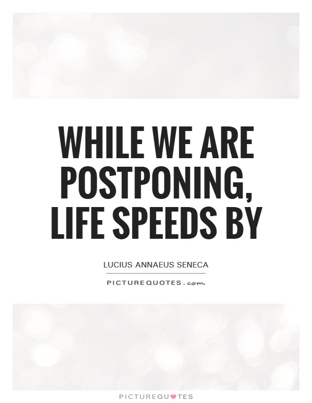 While we are postponing, life speeds by Picture Quote #1