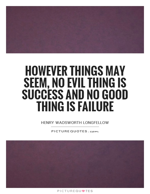 However things may seem, no evil thing is success and no good thing is failure Picture Quote #1