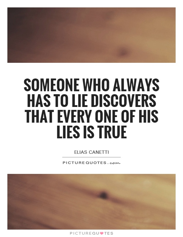 Someone who always has to lie discovers that every one of his lies is true Picture Quote #1
