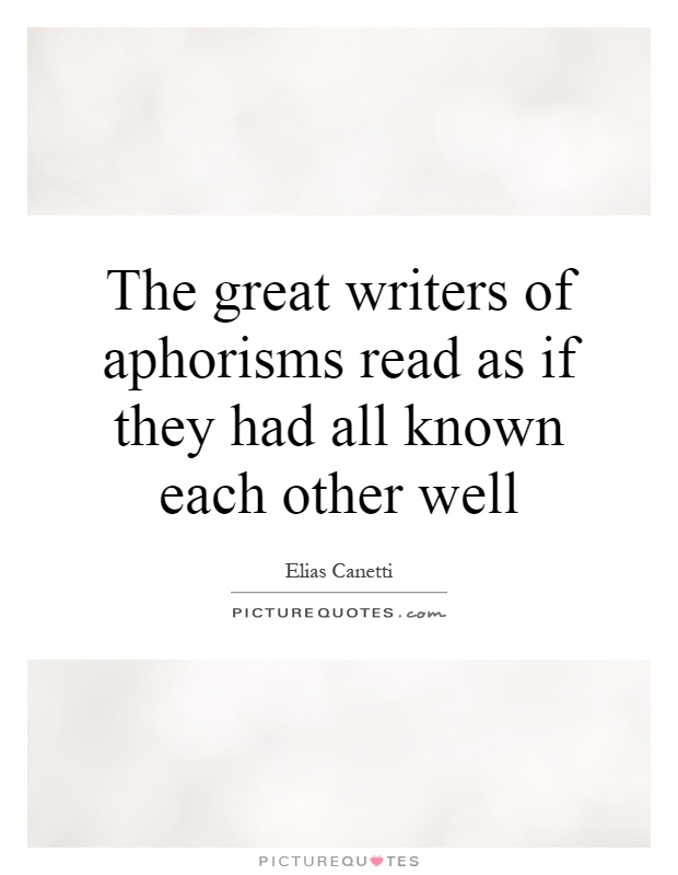 The great writers of aphorisms read as if they had all known each other well Picture Quote #1