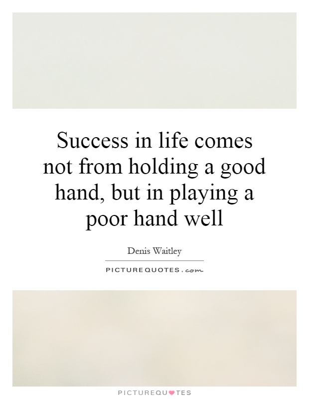 Success in life comes not from holding a good hand, but in playing a poor hand well Picture Quote #1