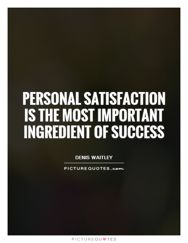 Personal satisfaction is the most important ingredient of success Picture Quote #1