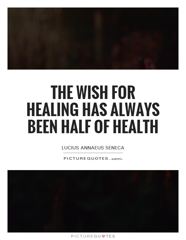 The wish for healing has always been half of health Picture Quote #1