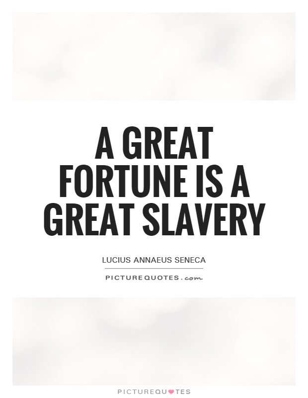 A great fortune is a great slavery Picture Quote #1