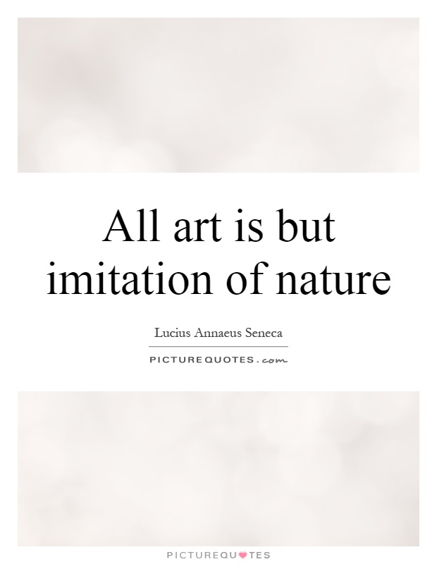 All art is but imitation of nature Picture Quote #1