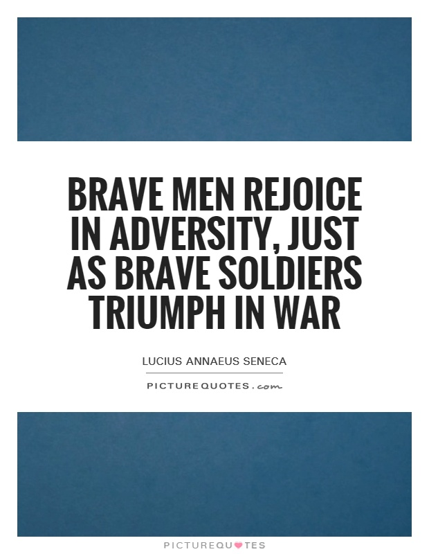 Brave men rejoice in adversity, just as brave soldiers triumph in war Picture Quote #1