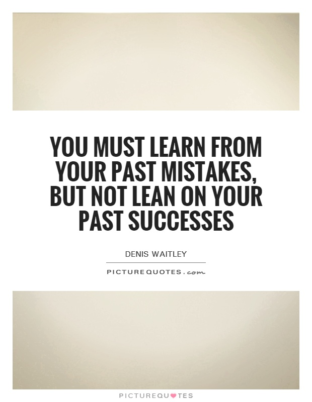 learning from past mistakes essay Author: casement, patrick publisher: new york: guilford press, 2002 reviewed by: susan demattos, winter 2003, pp 61-63 learning from patrick casement in learning from our mistakes, patrick casement is still carefully listening to.