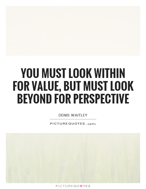 You must look within for value, but must look beyond for perspective Picture Quote #1