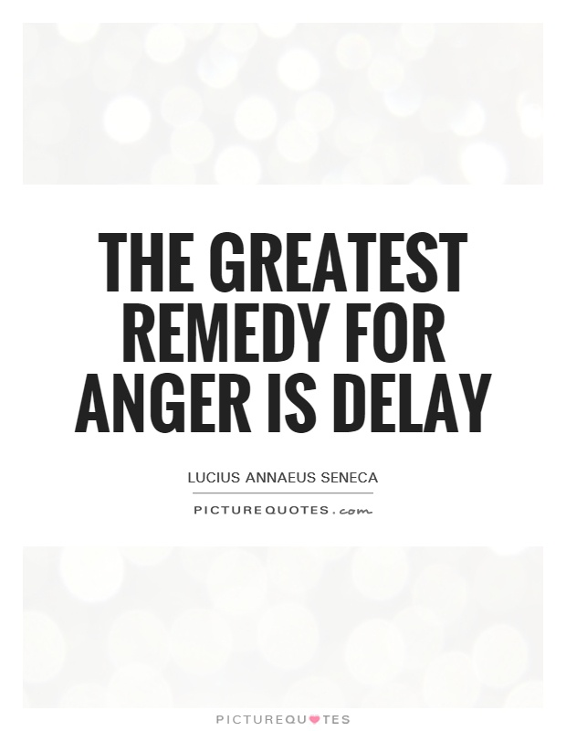 The greatest remedy for anger is delay Picture Quote #1
