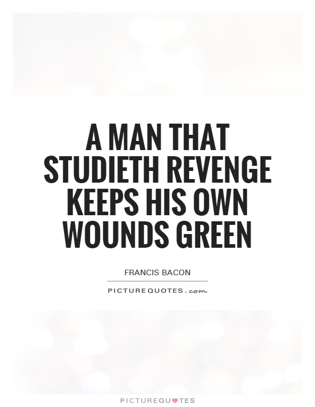 A man that studieth revenge keeps his own wounds green Picture Quote #1