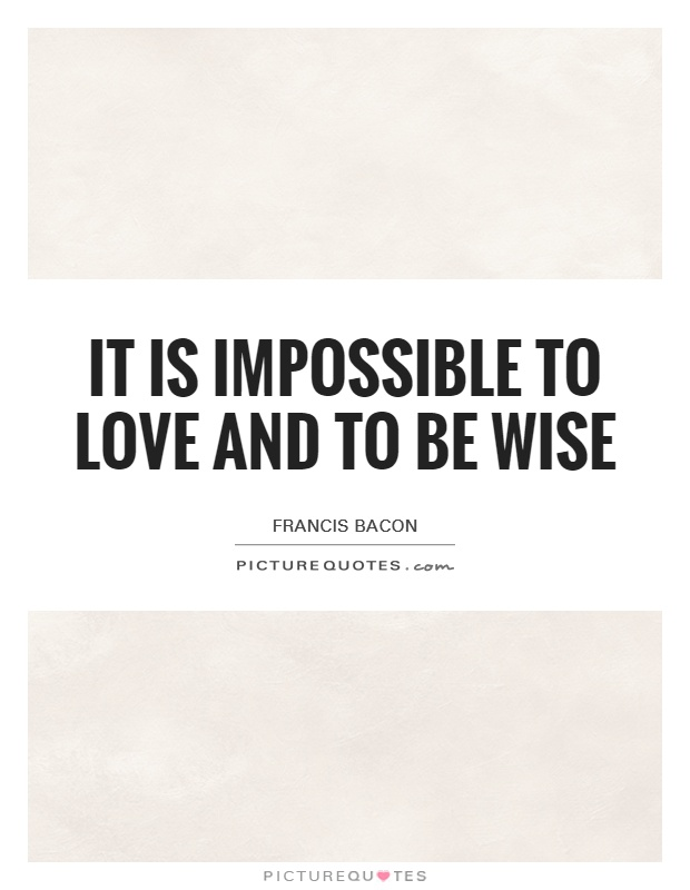 It is impossible to love and to be wise Picture Quote #1