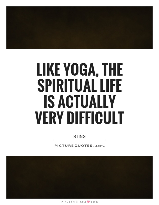 Like Yoga, the spiritual life is actually very difficult Picture Quote #1