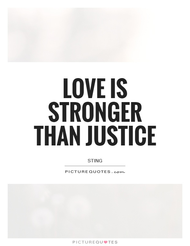Love is stronger than justice Picture Quote #1
