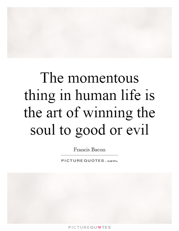 The momentous thing in human life is the art of winning the soul to good or evil Picture Quote #1