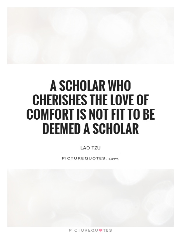 A scholar who cherishes the love of comfort is not fit to be deemed a scholar Picture Quote #1