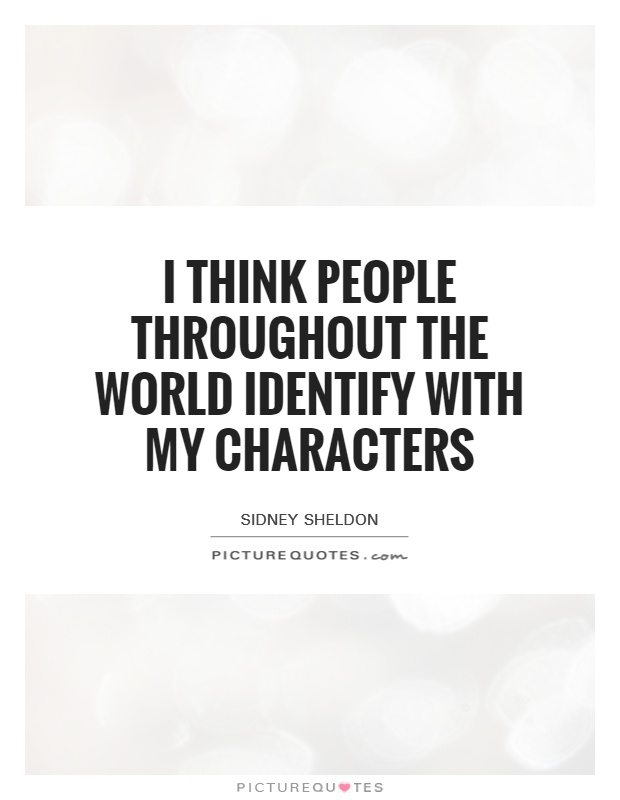 I think people throughout the world identify with my characters Picture Quote #1