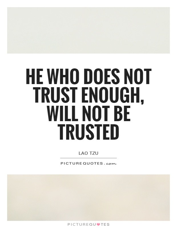He who does not trust enough, Will not be trusted Picture Quote #1