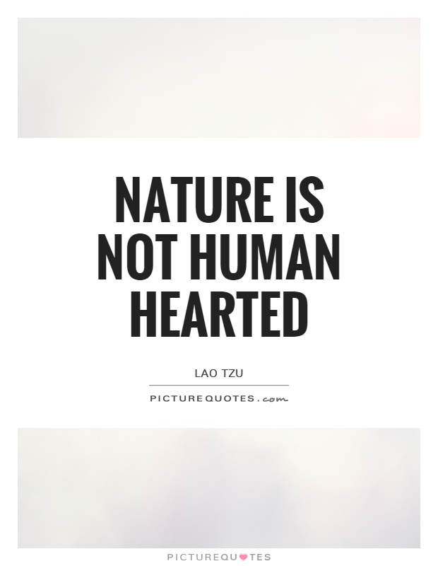 Nature is not human hearted Picture Quote #1