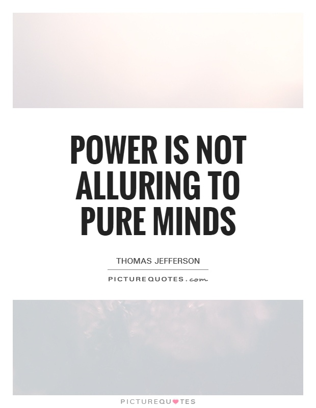 Power is not alluring to pure minds Picture Quote #1